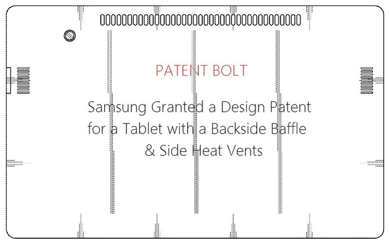 7. Samsung Granted a patent for a Tablet design with backside heat baffle & side vents